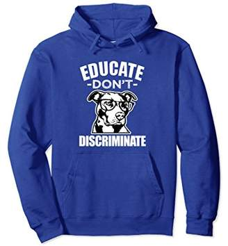 Educate don't Discriminate Pitbull Hoodie sweater