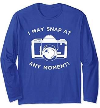I May Snap At Any Moment Camera Photography Long Sleeve Tee