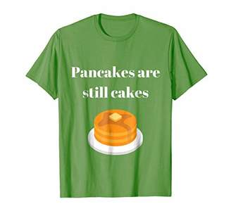 Pancakes are still cakes Social Media Quote Saying T-Shirt