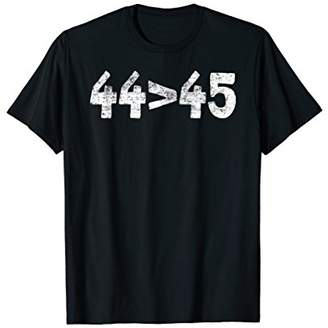 44 45 - The 44th President is Greater than the 45th