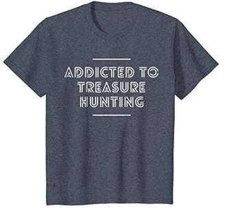 Addicted To Treasure Hunting T-Shirt