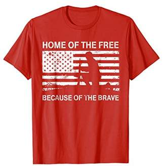 Home of the Free Because of the Brave 4th of July T-Shirt