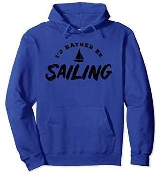I'd Rather Be Sailing Summer Sun Lake Sail Boat Hoodie
