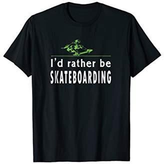 I'd Rather Be Skateboarding Funny Gifts Skateboarder T-Shirt
