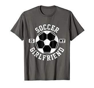 Soccer Is My Girlfriend Cool Sport T Shirt
