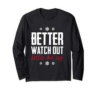 Better Whatch Out Long Sleeve For Men Or Woman Happy Tee