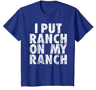 I Put Ranch On My Ranch Funny Condiment Dressing T-Shirt