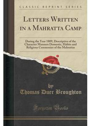 Thomas Laboratories Duer Broughton Letters Written in a Mahratta Camp: During the Year 1809, Descriptive of the Character Manners Domestic, Habits and Religious Ceremonies of the Mahrattas (Classic Reprint) (Paperback)