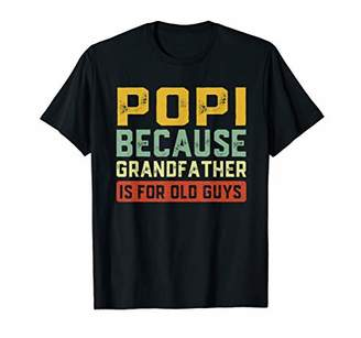 Popi Because Grandfather Is For Old Guys Father's Day Gift T-Shirt