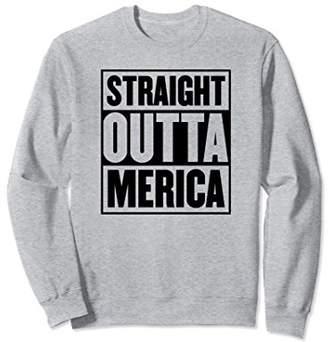 Straight Outta Merica Patriotic American Gift Sweatshirt