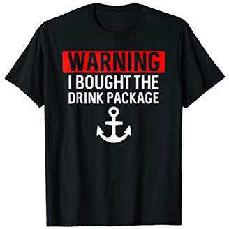 Funny Cruise T-Shirt Warning I Bought The Drink Package