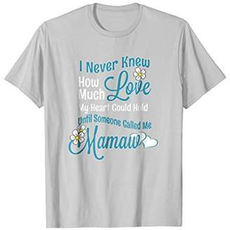 I Never Knew How Much Love - Mamaw Grandmother T Shirt