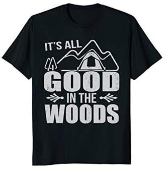 The Woods It's All Good In Funny Camping T Shirt