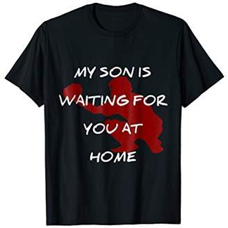 My Son Is Waiting For You At Home Catcher Baseball T Shirt