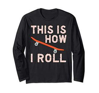 This Is How I Roll Skateboarding Skater Long Sleeve Tee