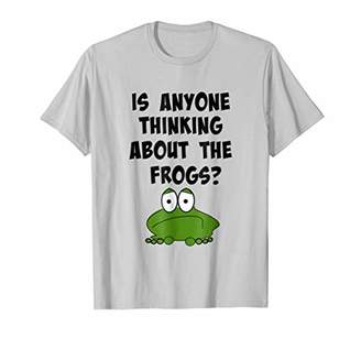 Is Anyone Thinking About the Frogs t-shirt
