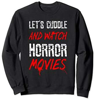 Let's Cuddle Watch Horror Movies Sweatshirt