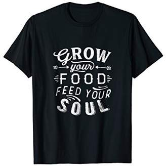 Grow Your Food Feed Your Soul T-shirt Garden Gift