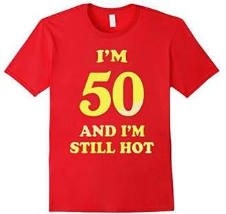 50 And I'm Still Hot 50th Birthday Gifts 50th Birthday Shirt