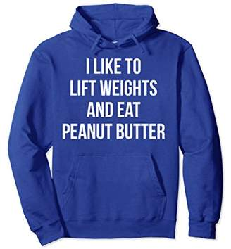 Butter Shoes I Like To Lift Weights And Eat Peanut Gym Hoodie