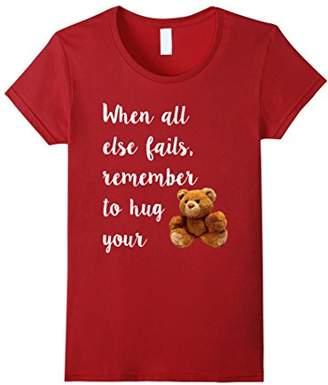 Hug Your Teddy Bear Tee Shirt