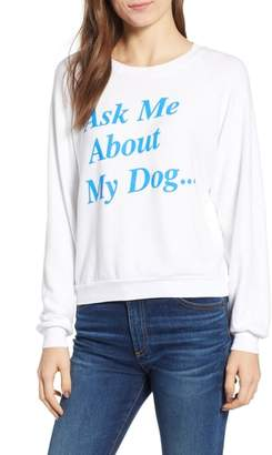 Wildfox Couture Ask Me About My Dog Sweatshirt