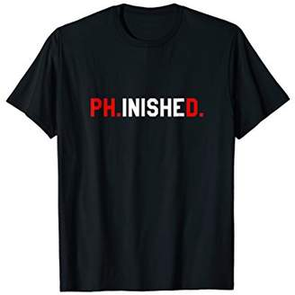 Ph.inished. Funny Phd Doctorate T-Shirt
