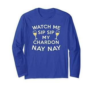 Watch Me Sip On Chardon Nay Nay LONG SLEEVE Shirt