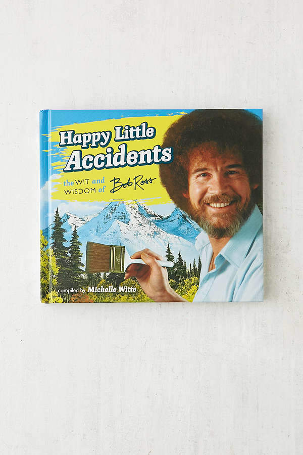 Happy Little Accidents: The Wit & Wisdom of Bob Ross By Michelle Witte