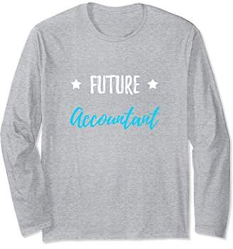 Future Accountant Long Sleeve T-Shirt Funny Accounting Gift