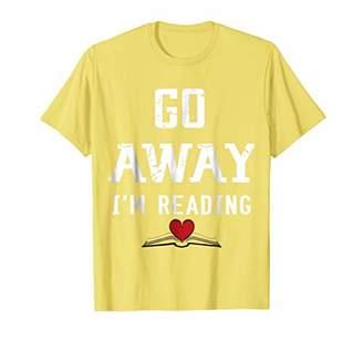 GO AWAY I'm Reading T-Shirt - I Love Reading Shirt
