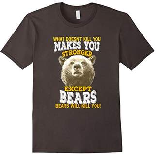 What Doesnt Kill You Makes You Stronger Except Bears T-Shirt