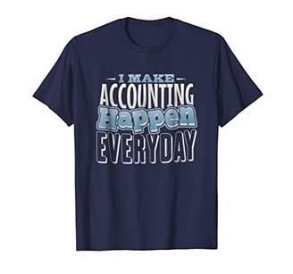 I Make Accounting Happen Everyday Education T-Shirt