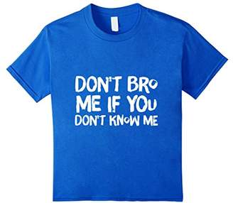 Don't Bro Me If You Don't Know Me T-Shirt Funny Tee Shirt
