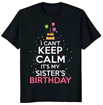 I Can't Keep Calm It's My Sister's Birthday T Shirt Gift