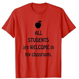 All Students Are Welcome in My Classroom T-Shirt