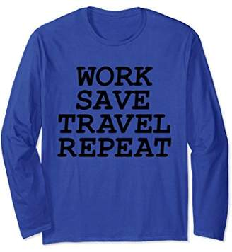 Work Save Travel Repeat Life Long Sleeve