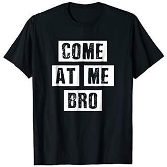 Come at Me Bro TShirt - Funny Meme Shirts Men Women Kids