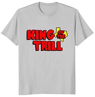 King Of The Trill T-Shirt