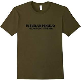 Eres Tu Un Pendejo - You Are My Friend Spanish Funny Shirts