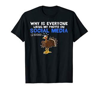 Why Is Everyone Liking My Photo On Social Media Turkey Shirt