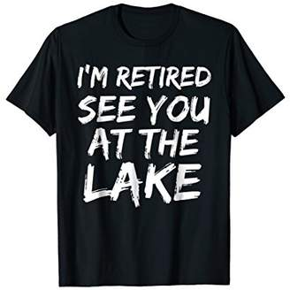 I'm Retired See You at the Lake Shirt for Men Retirement Tee