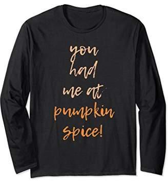 You Had Me At Pumpkin Spice Fall Autumn Long Sleeve Shirt