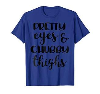 Pretty Eyes And Chubby Thighs T-Shirt