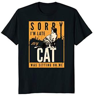 Funny Cat T Shirts | Sorry I'm Late My Cat Was Sitting On Me