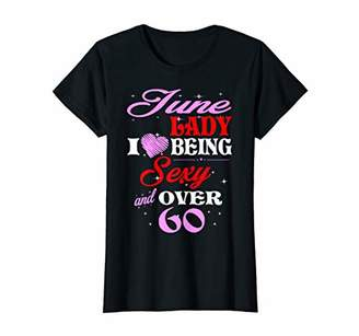 Womens June Lady Love Being Sexy And Over 60 Tshirt