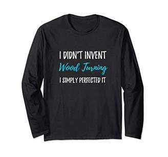 Perfected Wood Turning Long Sleeve Shirt Funny Artist Gift