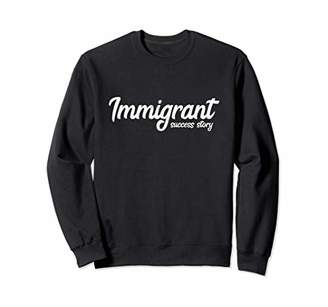 story. Immigrant Success All American Dream Novelty Sweatshirt