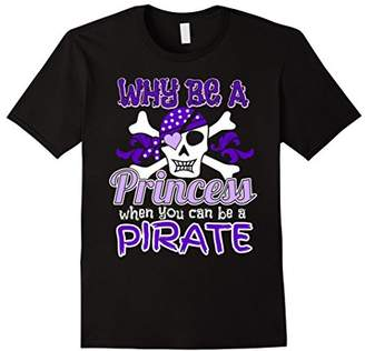 Why Be a Princess When You Can Be a Pirate Girls t-shirt