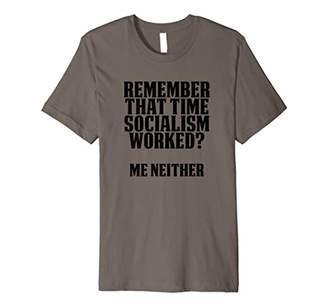 Remember Socialism Worked? Anti Socialist Communism T-Shirt